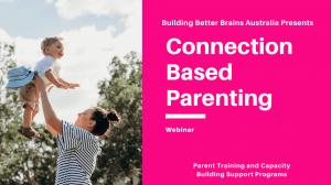 Connection Based Parenting Webinar by Building Better Brains Australia